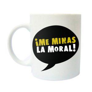 """Taza """"Me Minas la Moral"""""""